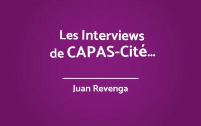 LES INTERVIEWS DE CAPAS-Cité – Juan Revenga
