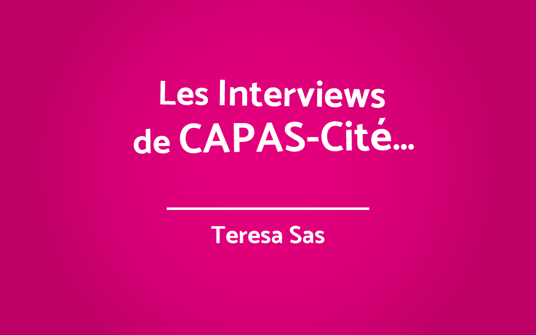Les interviews de CAPAS-Cité – Teresa Sas