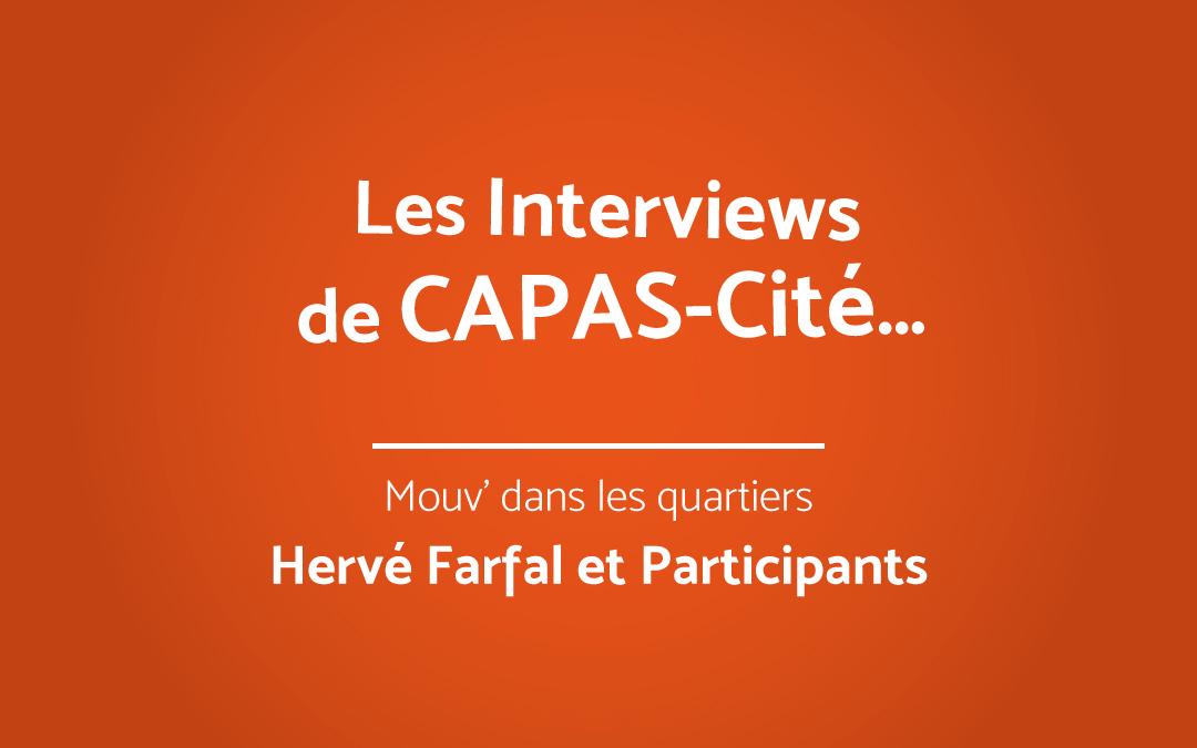 Les Interviews de CAPAS-Cité | Hervé Farfal