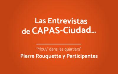 Las entrevistas de CAPAS-Ciudad | Pierre Rouquette